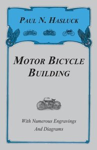 Motor Bicycle Building - With Numerous Engravings and Diagrams