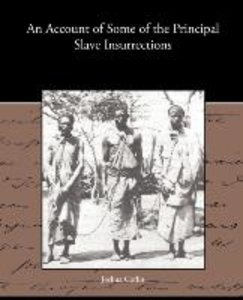 An Account of Some of the Principal Slave Insurrections