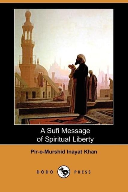 A Sufi Message of Spiritual Liberty (Dodo Press) - zum Schließen ins Bild klicken