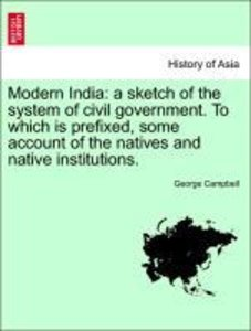 Modern India: a sketch of the system of civil government. To whi