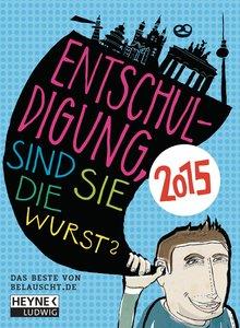 """""""Entschuldigung, sind Sie die Wurst 2015"""". Tagesabreißkalender"""