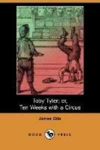 Toby Tyler; Or, Ten Weeks with a Circus (Dodo Press)