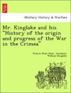 "Mr. Kinglake and his ""History of the origin and progress of the"