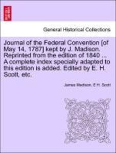 Journal of the Federal Convention [of May 14, 1787] kept by J. M