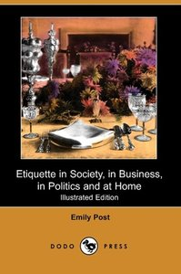 Etiquette in Society, in Business, in Politics and at Home (Illu