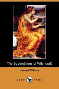 The Superstitions of Witchcraft (Dodo Press)