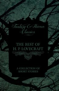 The Best of H. P. Lovecraft - A Collection of Short Stories (Fan