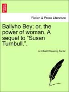 "Ballyho Bey; or, the power of woman. A sequel to ""Susan Turnbull"