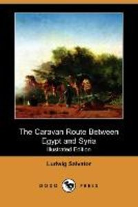 The Caravan Route Between Egypt and Syria (Illustrated Edition)