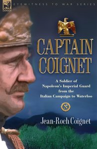 Captain Coignet - A Soldier of Napoleon's Imperial Guard from th