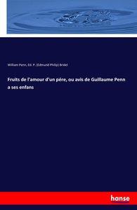 Fruits de l'amour d'un pére, ou avis de Guillaume Penn a ses enf