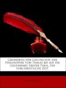 Grundriss der Geschichte der Philosophie von Thales bis auf die