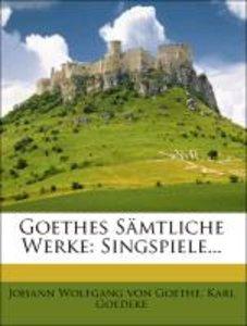 Goethes Sämtliche Werke: Singspiele...