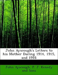 John Ayscough's Letters to his Mother During 1914, 1915, and 191