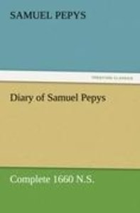 Diary of Samuel Pepys - Complete 1660 N.S.
