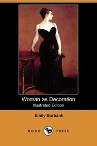 Woman as Decoration (Illustrated Edition) (Dodo Press)