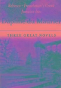 Daphne Du Maurier: Three Great Novels