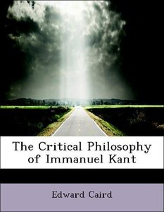 The Critical Philosophy of Immanuel Kant