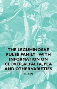 The Leguminosae Pulse Family - With Information on Clover, Alfal