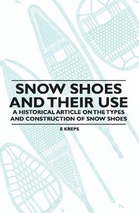 Snow Shoes and Their Use - A Historical Article on the Types and