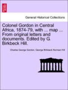 Colonel Gordon in Central Africa, 1874-79, with ... map ... From