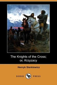 The Knights of the Cross; Or, Krzyzacy (Dodo Press)