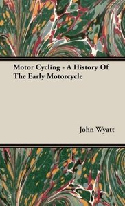 Motor Cycling - A History Of The Early Motorcycle
