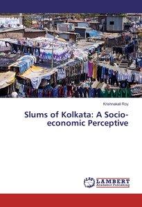 Slums of Kolkata: A Socio-economic Perceptive