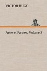 Actes et Paroles, Volume 3