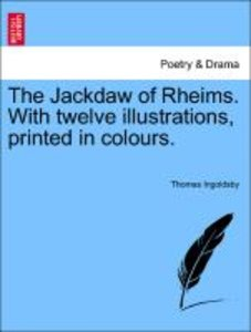 The Jackdaw of Rheims. With twelve illustrations, printed in col