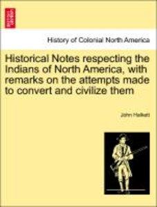 Historical Notes respecting the Indians of North America, with r