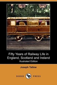 Fifty Years of Railway Life in England, Scotland and Ireland (Il