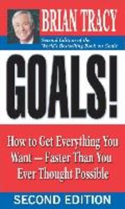 Goals! How to Get Everything You Want - Faster Than You Ever Tho
