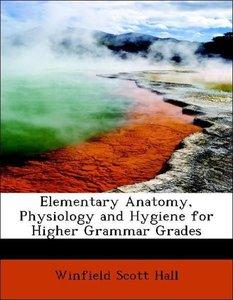 Elementary Anatomy, Physiology and Hygiene for Higher Grammar Gr