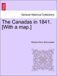 The Canadas in 1841. [With a map.]
