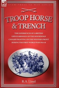 TROOP, HORSE & TRENCH - THE EXPERIENCES OF A BRITISH LIFEGUARDSM