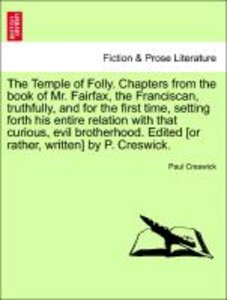 The Temple of Folly. Chapters from the book of Mr. Fairfax, the