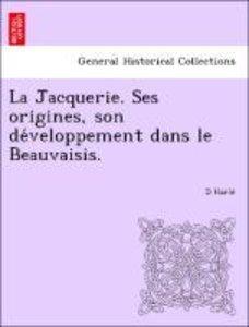 La Jacquerie. Ses origines, son de´veloppement dans le Beauvaisi