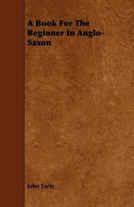 A Book for the Beginner in Anglo-Saxon