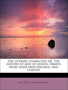 The literary character; or, The history of men of genius, drawn