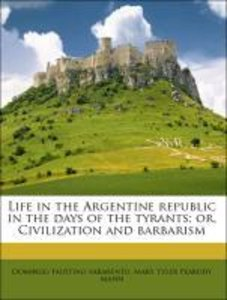 Life in the Argentine republic in the days of the tyrants; or, C