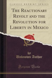 The Reactionary Revolt and the Revolution for Liberty in Mexico