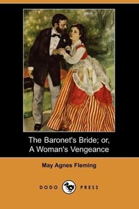 The Baronet's Bride; Or, a Woman's Vengeance (Dodo Press)