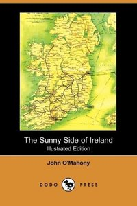 The Sunny Side of Ireland, with a Chapter on the Natural History