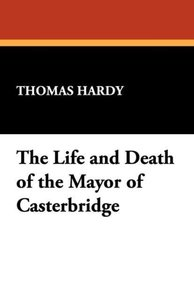 The Life and Death of the Mayor of Casterbridge