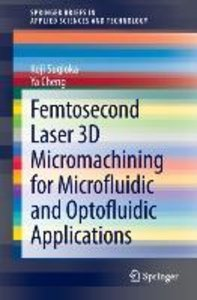 Femtosecond Laser 3D Micromachining for Microfludic and Optoflud