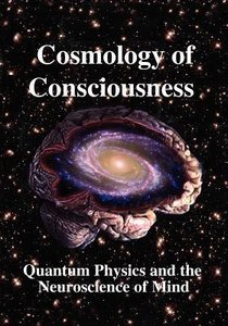 Cosmology of Consciousness: Quantum Physics and the Neuroscience