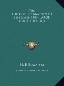 The Theosophist May 1889 to September 1889 (LARGE PRINT EDITION)