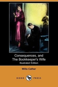 Consequences, and the Bookkeeper's Wife (Illustrated Edition) (D