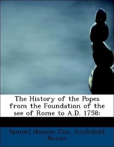 The History of the Popes from the Foundation of the see of Rome